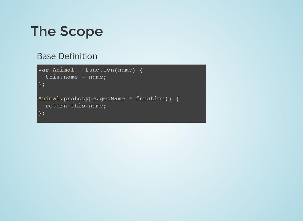 The Scope The Scope Base Definition var Animal =...