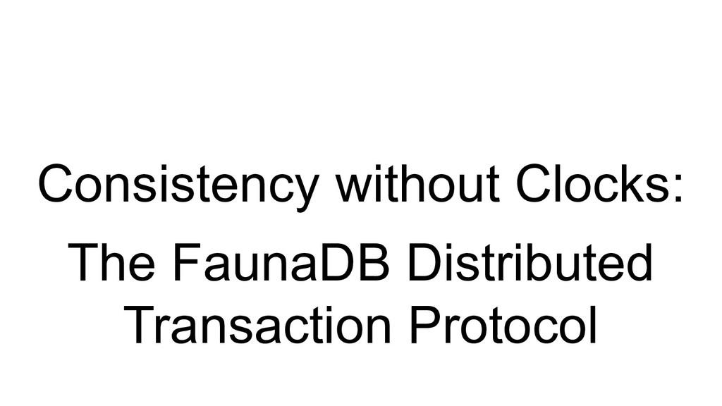 Consistency without Clocks: The FaunaDB Distrib...