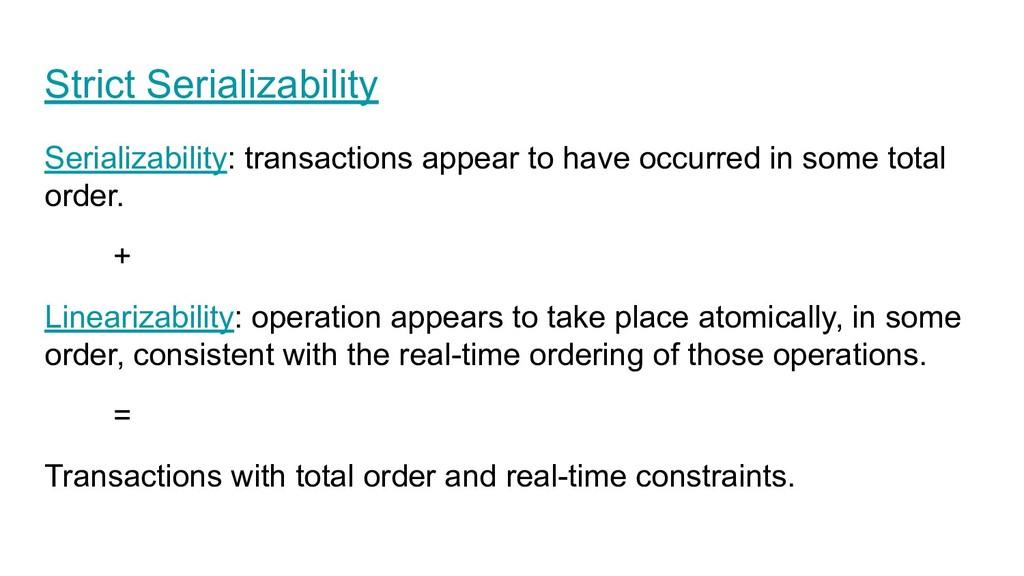 Strict Serializability Serializability: transac...