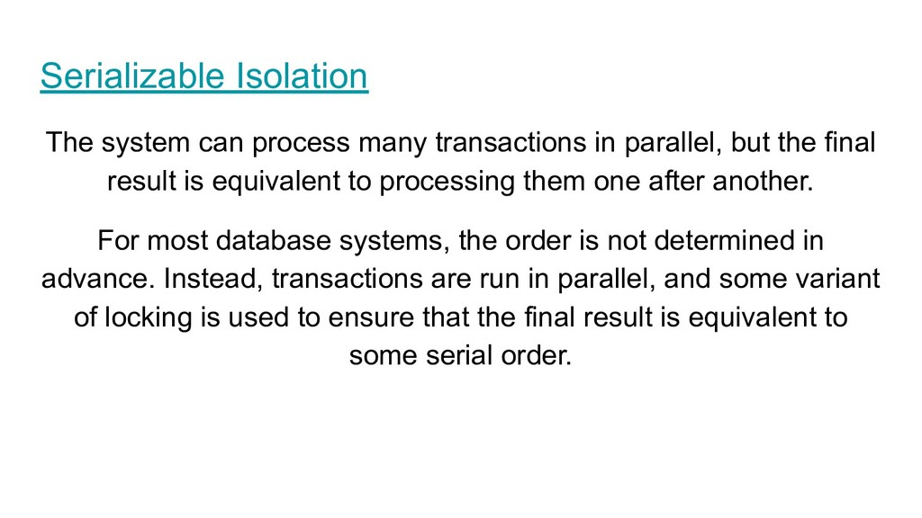 Serializable Isolation The system can process m...