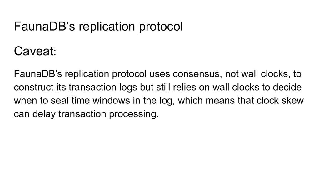 FaunaDB's replication protocol Caveat: FaunaDB'...