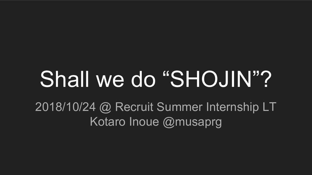 "Shall we do ""SHOJIN""? 2018/10/24 @ Recruit Summ..."