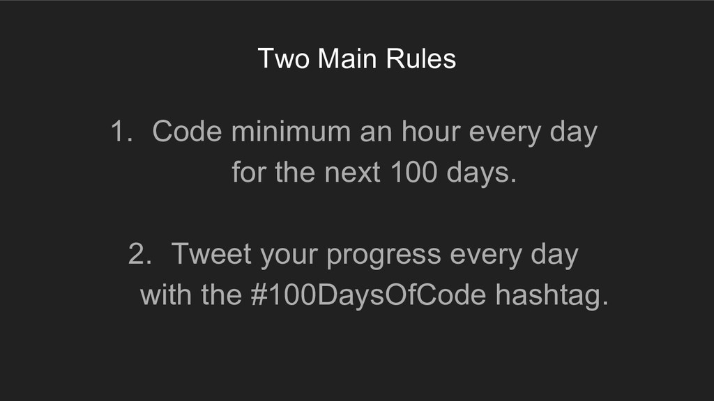 Two Main Rules 1. Code minimum an hour every da...