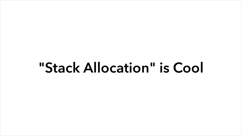 """Stack Allocation"" is Cool"