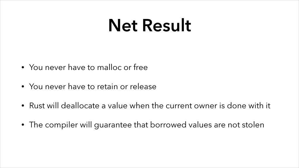 Net Result • You never have to malloc or free •...