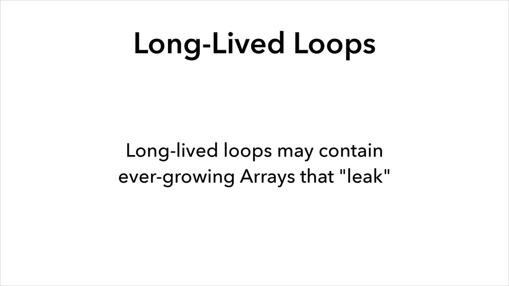 Long-Lived Loops Long-lived loops may contain ...