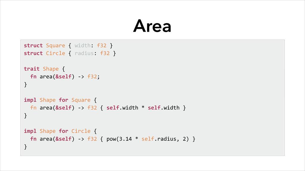 Area struct Square { width: f32 ...