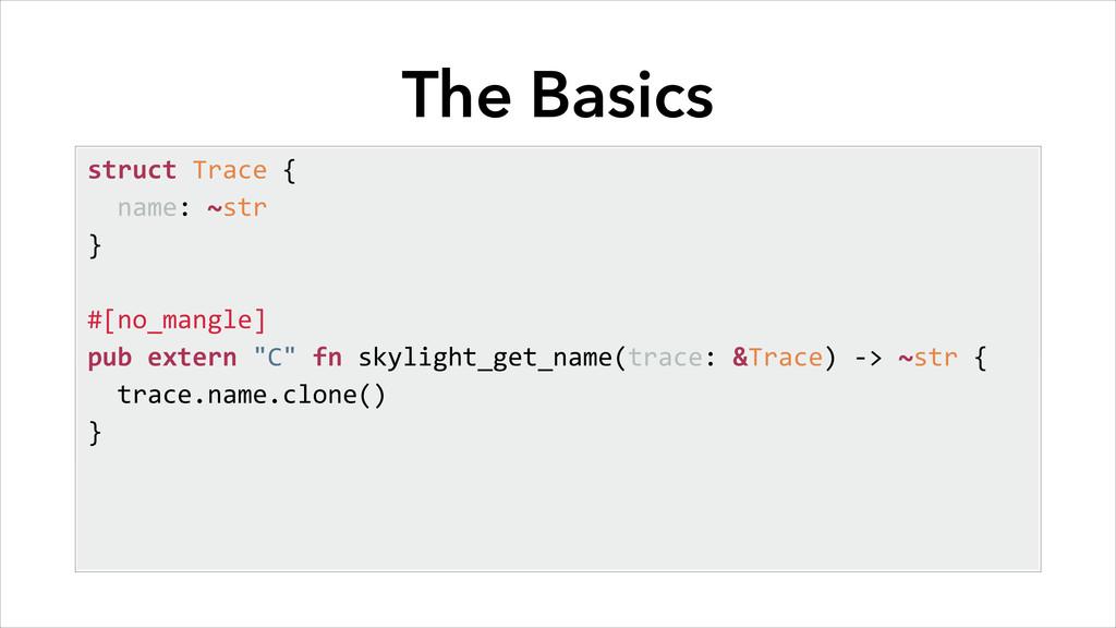 The Basics struct Trace {   name:...