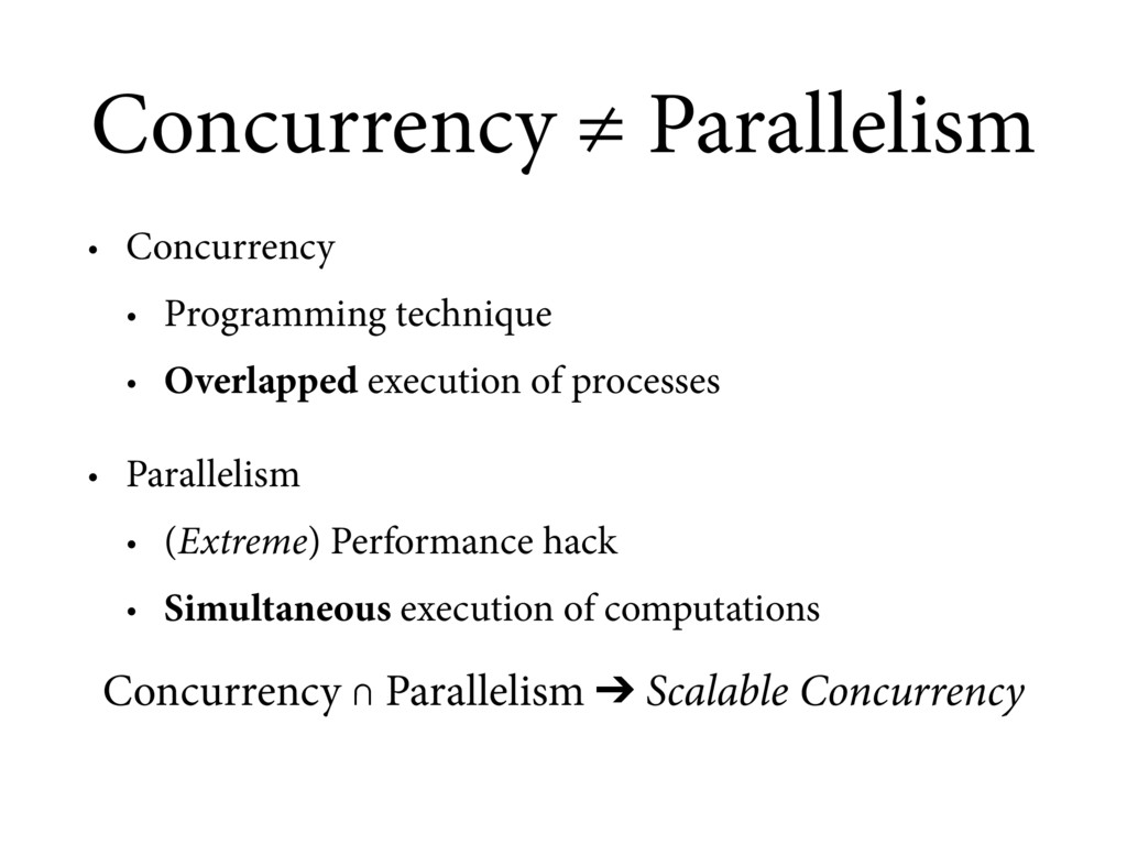 Concurrency ≠ Parallelism • Concurrency • Progr...