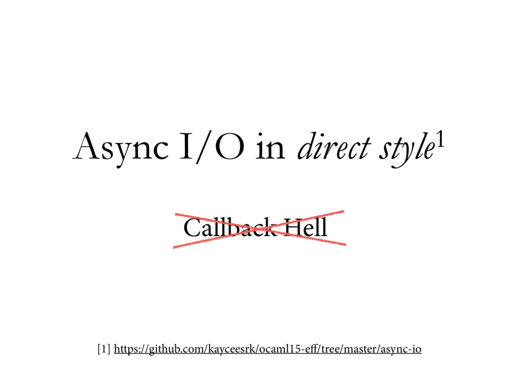 Async I/O in direct style1 Callback Hell [1] ht...