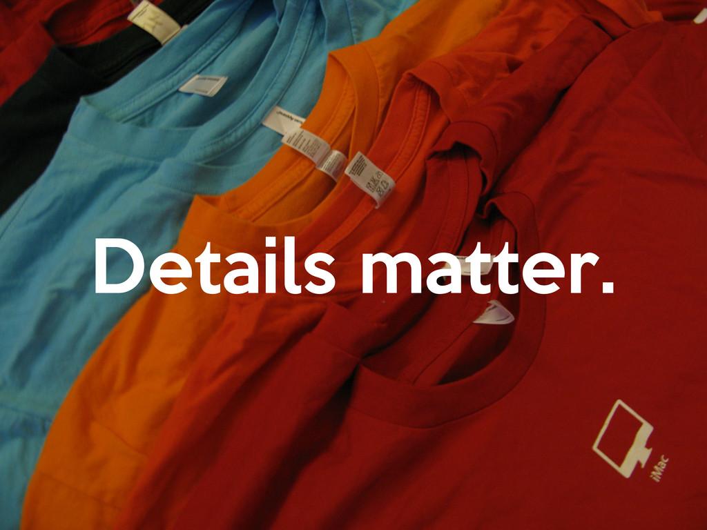 Details matter.