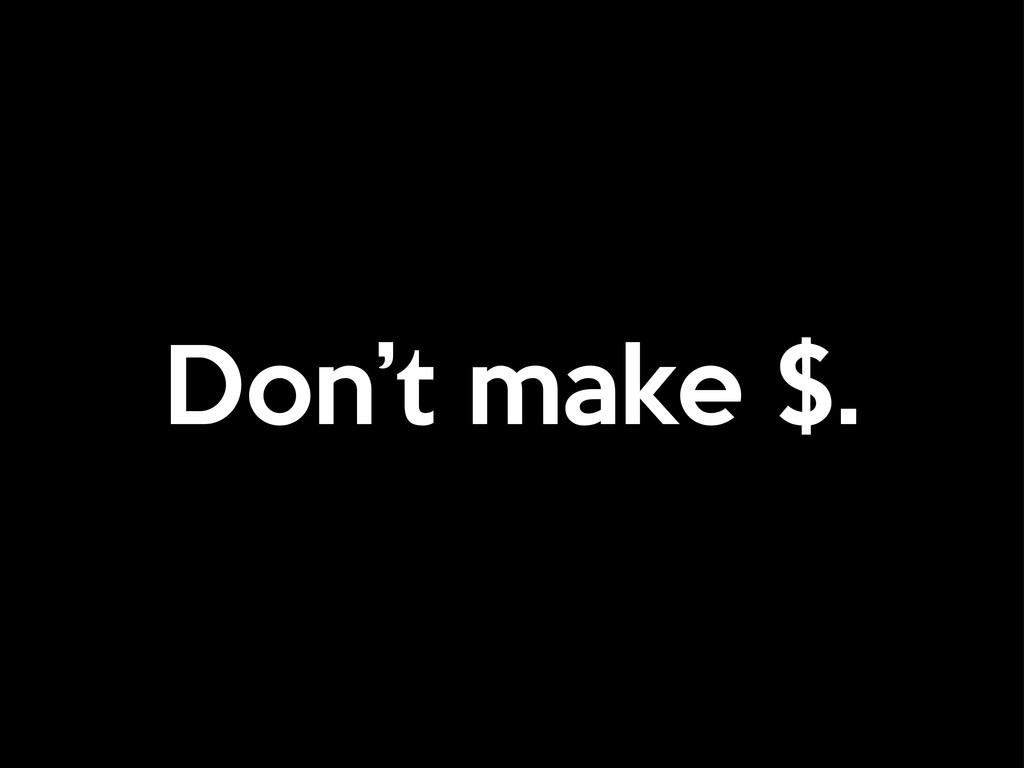 Don't make $.