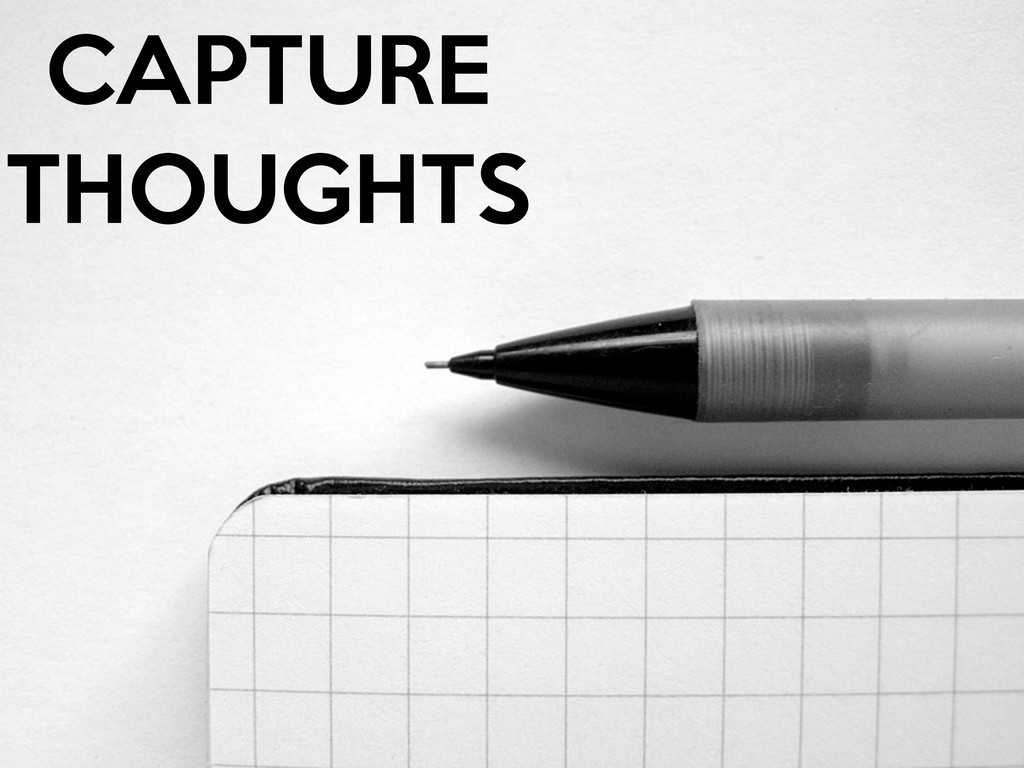 CAPTURE THOUGHTS
