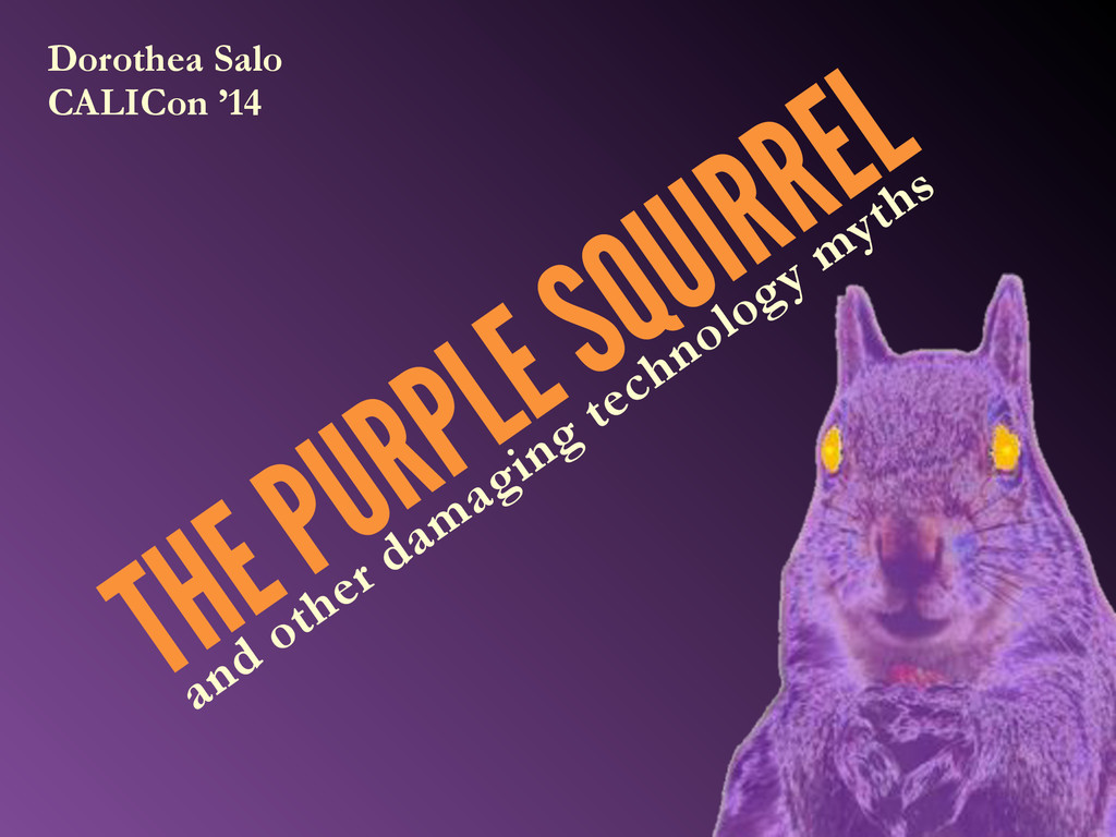 THE PURPLE SQUIRREL Dorothea Salo CALICon '14 a...