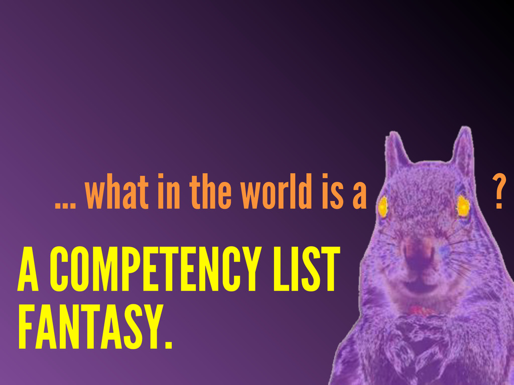 ... what in the world is a ? A COMPETENCY LIST ...