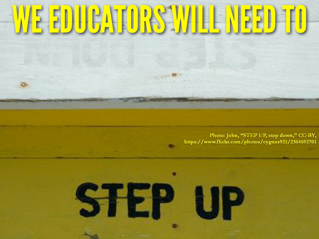 "WE EDUCATORS WILL NEED TO Photo: John, ""STEP UP..."