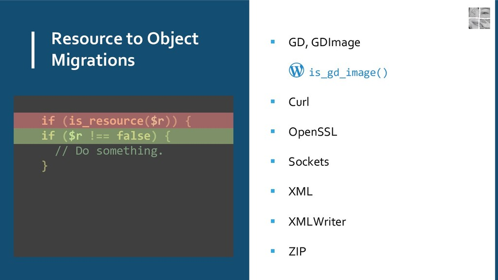Resource to Object Migrations ▪ GD, GDImage is_...
