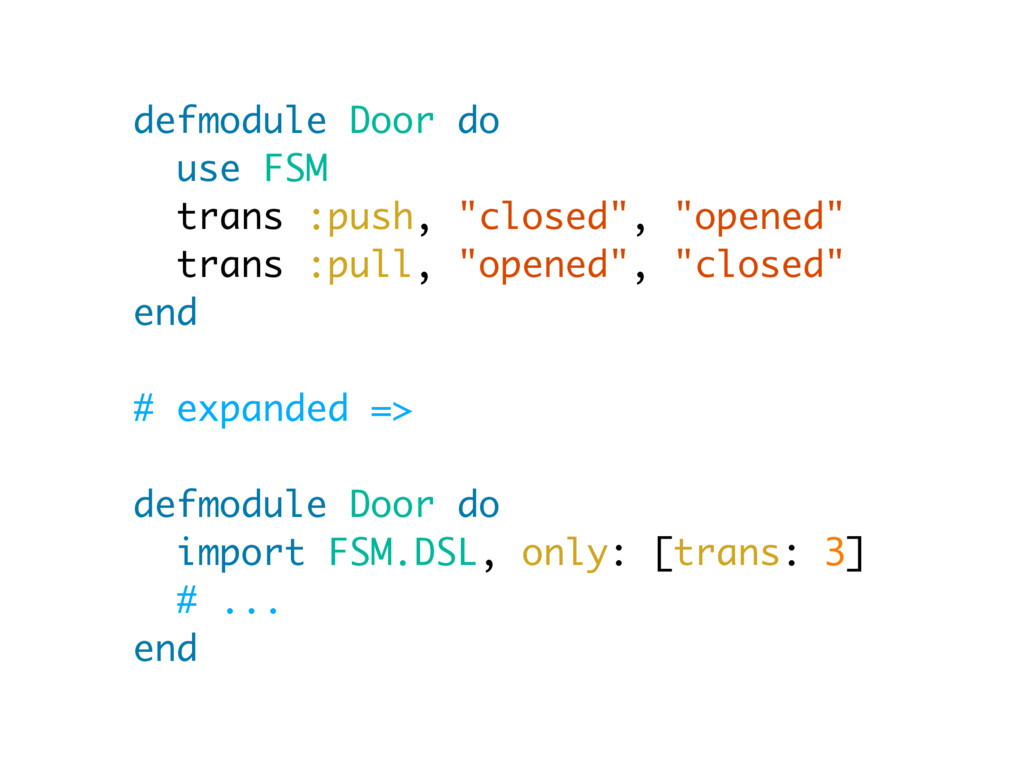 "defmodule Door do use FSM trans :push, ""closed""..."
