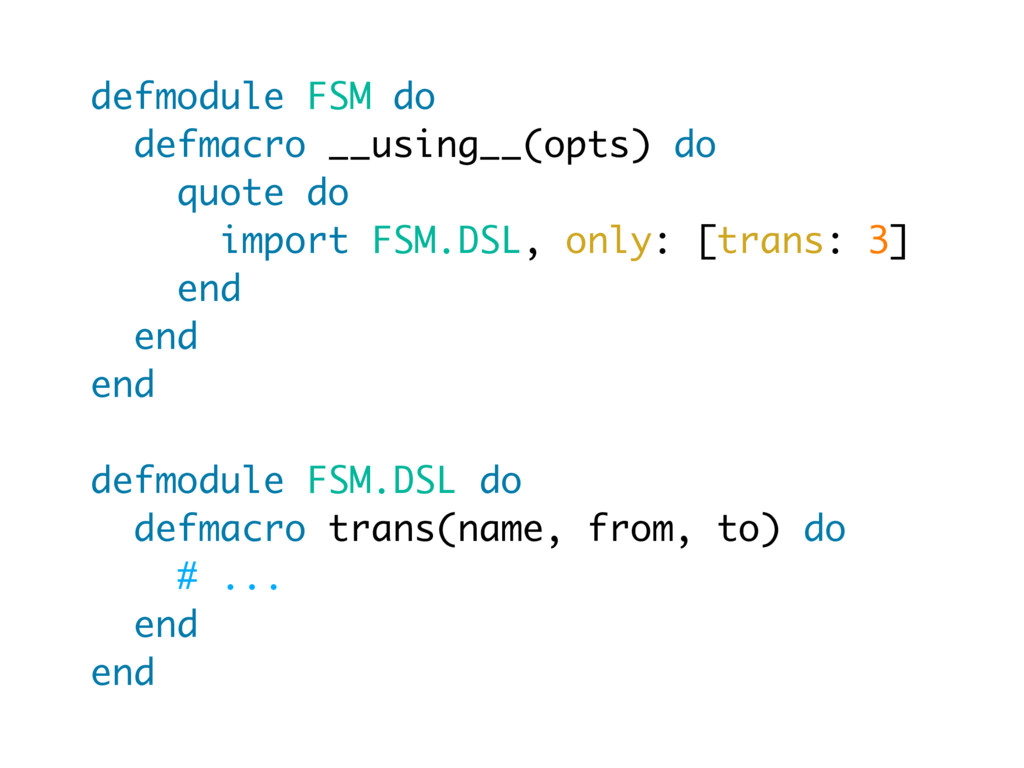 defmodule FSM do defmacro __using__(opts) do qu...