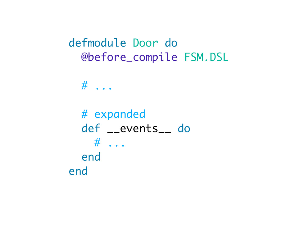 defmodule Door do @before_compile FSM.DSL # ......