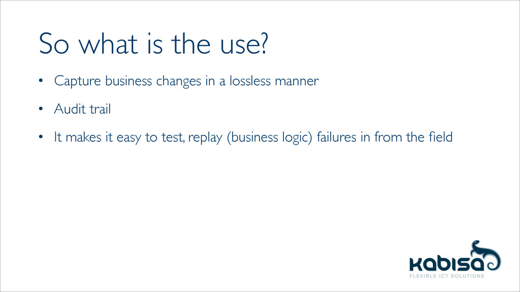 So what is the use? • Capture business changes ...