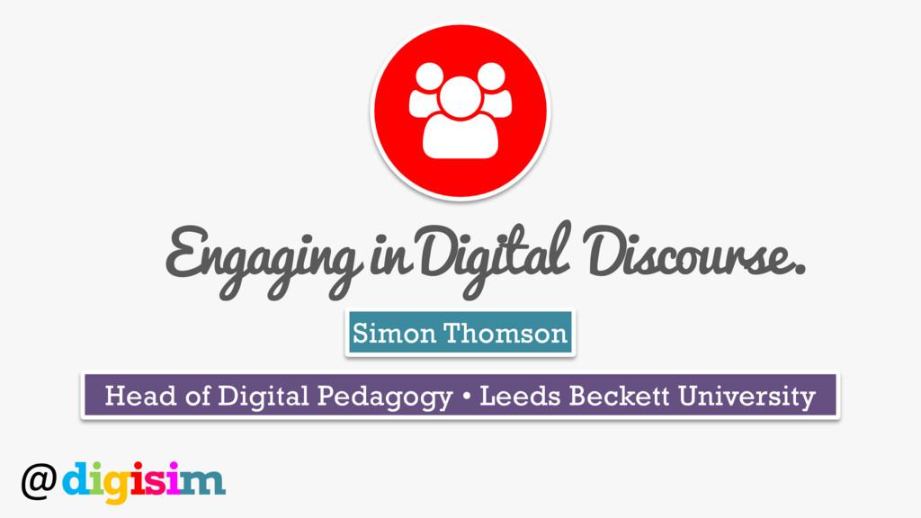 @digisim Engaging in Digital Discourse. Simon T...
