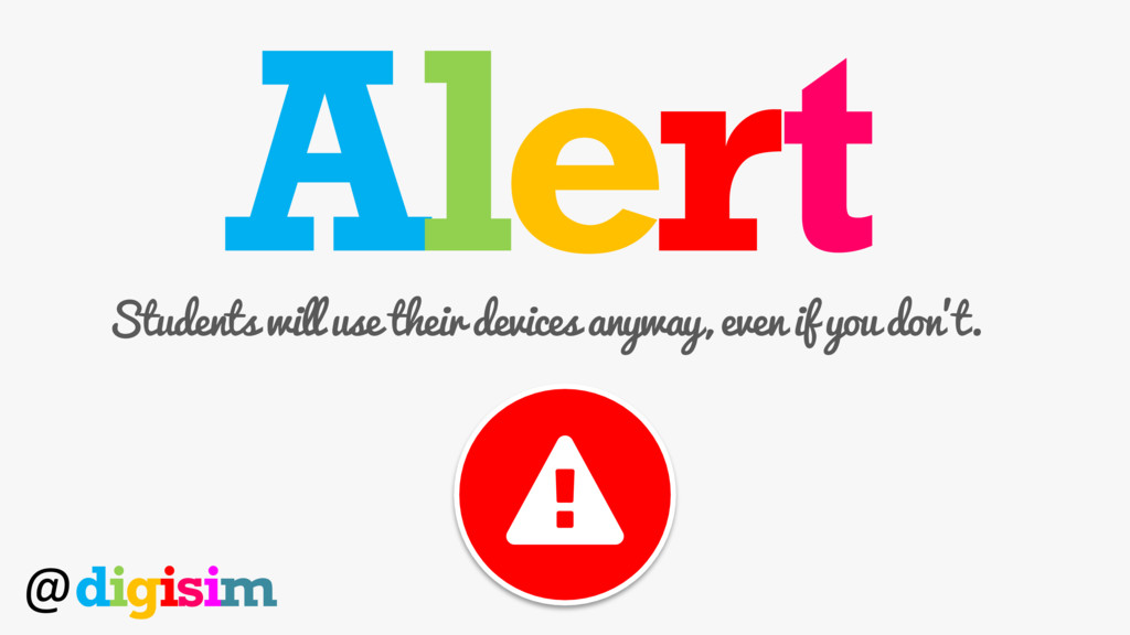 Alert Students will use their devices anyway, e...