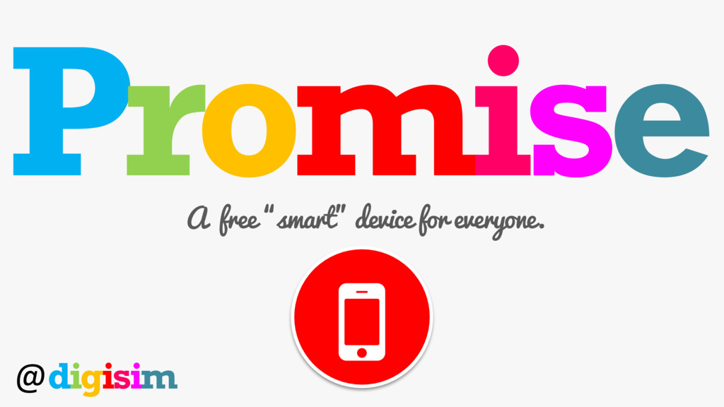 "Promise A free ""smart"" device for everyone. @di..."