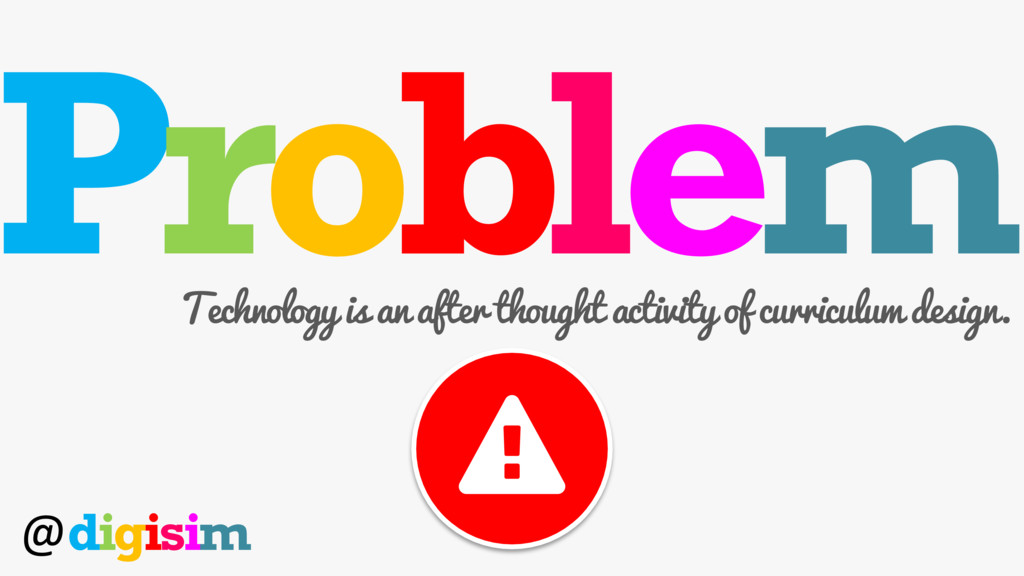 Problem Technology is an after thought activity...