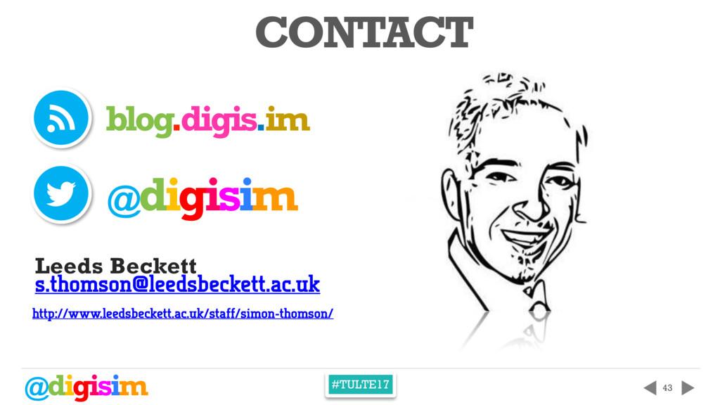 @digisim #TULTE17 43 CONTACT t Leeds Beckett s....