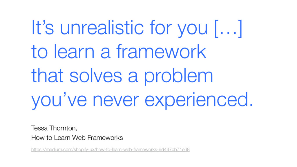 It's unrealistic for you […]  to learn a frame...