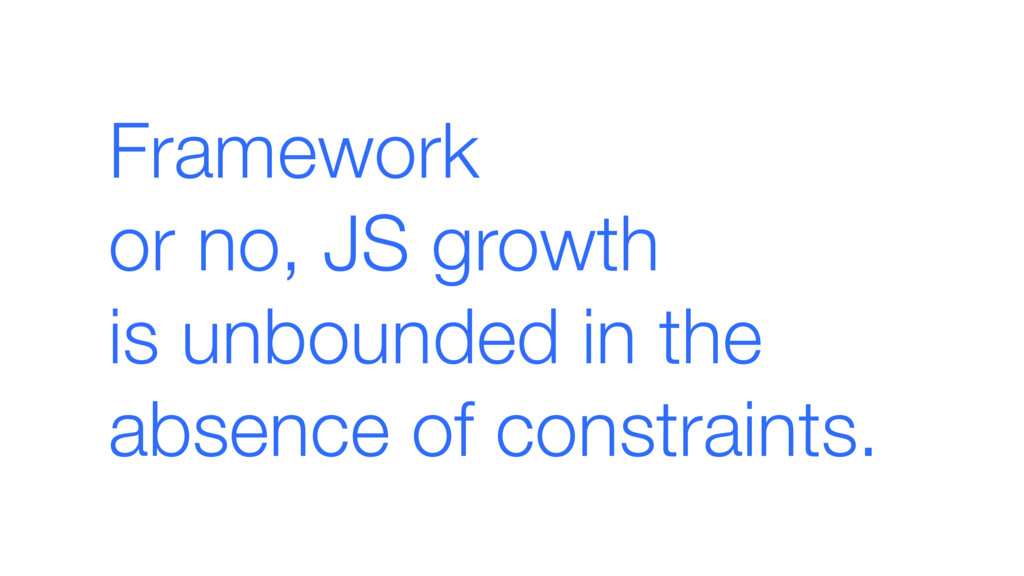 Framework  or no, JS growth  is unbounded in ...