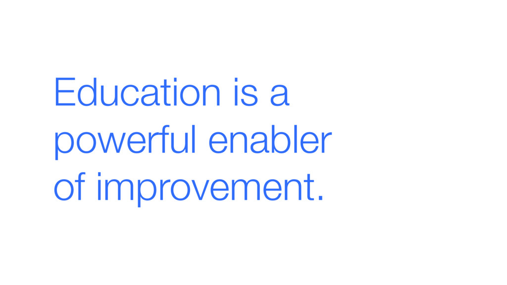 Education is a  powerful enabler  of improvem...