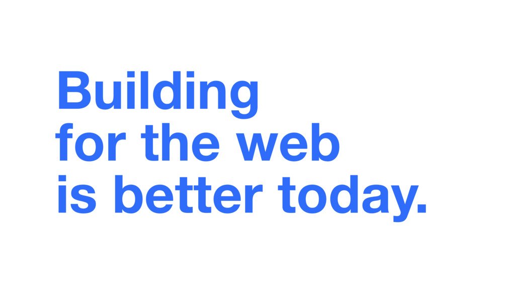 Building  for the web is better today.