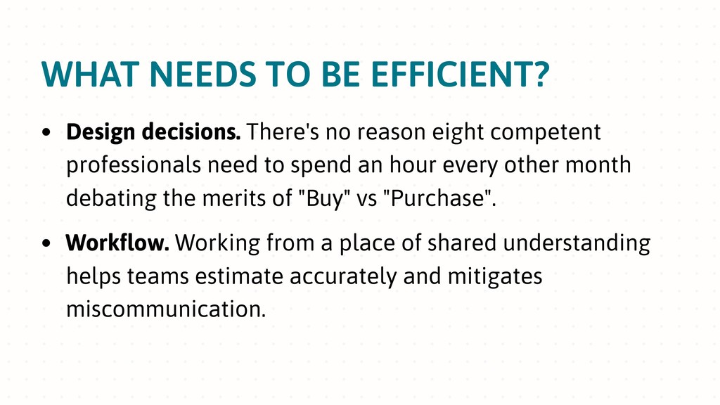 WHAT NEEDS TO BE EFFICIENT? • Design decisions....