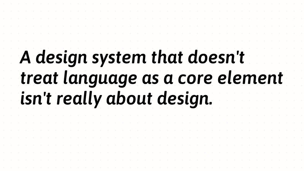 A design system that doesn't treat language as ...