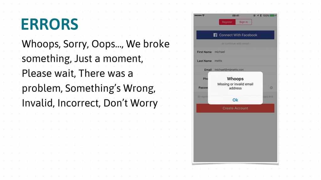 ERRORS Whoops, Sorry, Oops…, We broke something...