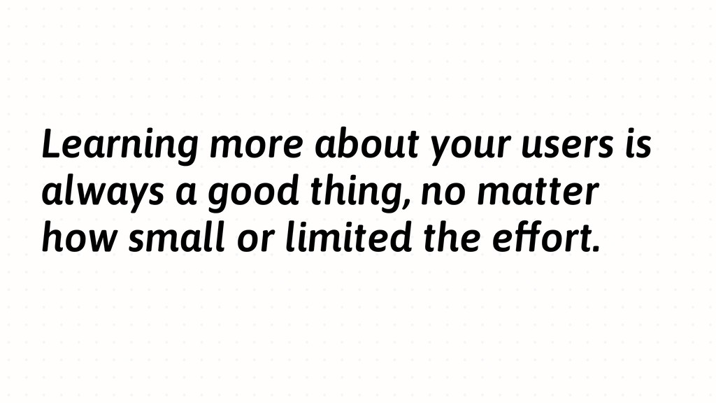 Learning more about your users is always a good...