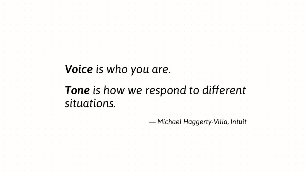 Voice is who you are. Tone is how we respond to...