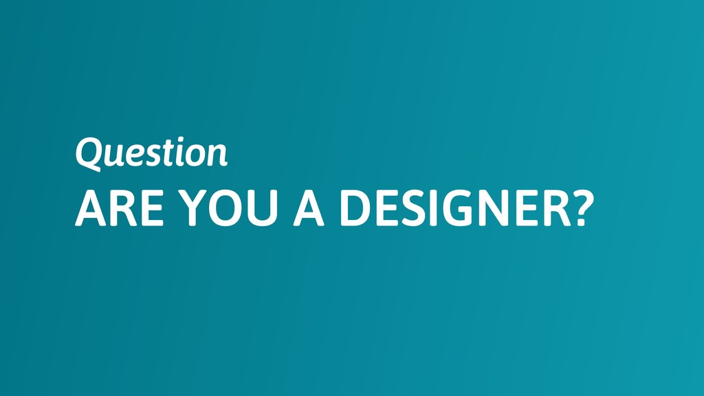 ARE YOU A DESIGNER? Question