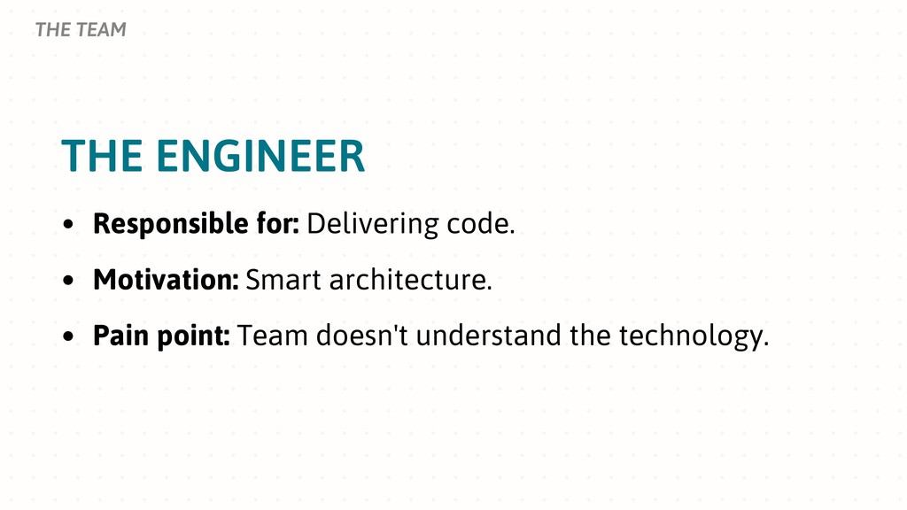 THE ENGINEER THE TEAM • Responsible for: Delive...