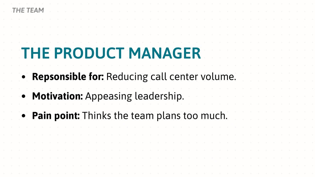 THE PRODUCT MANAGER THE TEAM • Repsonsible for:...