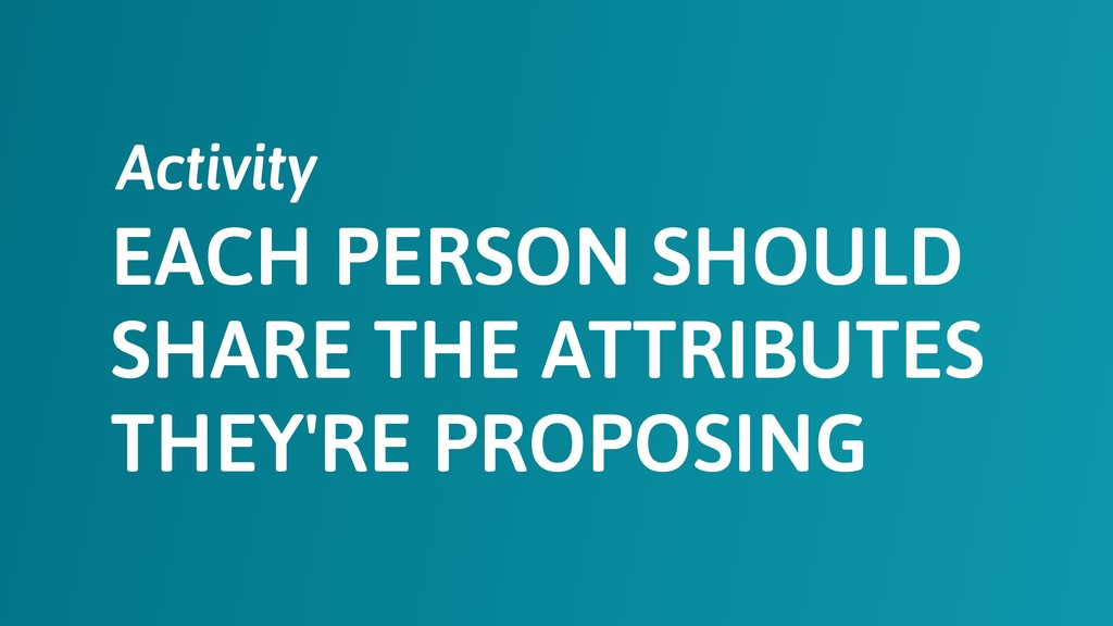EACH PERSON SHOULD SHARE THE ATTRIBUTES THEY'RE...