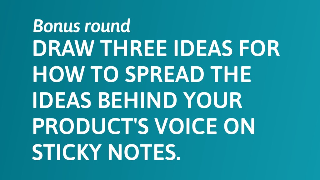 DRAW THREE IDEAS FOR HOW TO SPREAD THE IDEAS BE...
