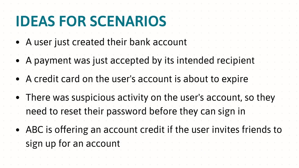 IDEAS FOR SCENARIOS • A user just created their...