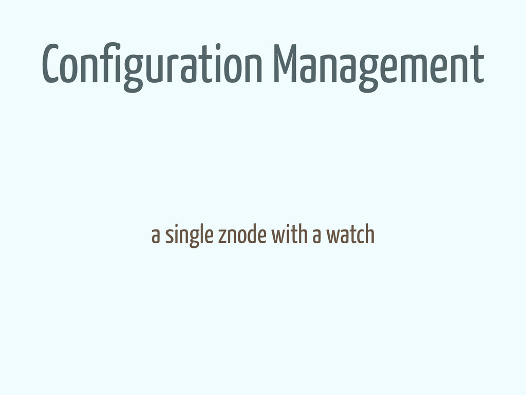 Configuration Management a single znode with a ...