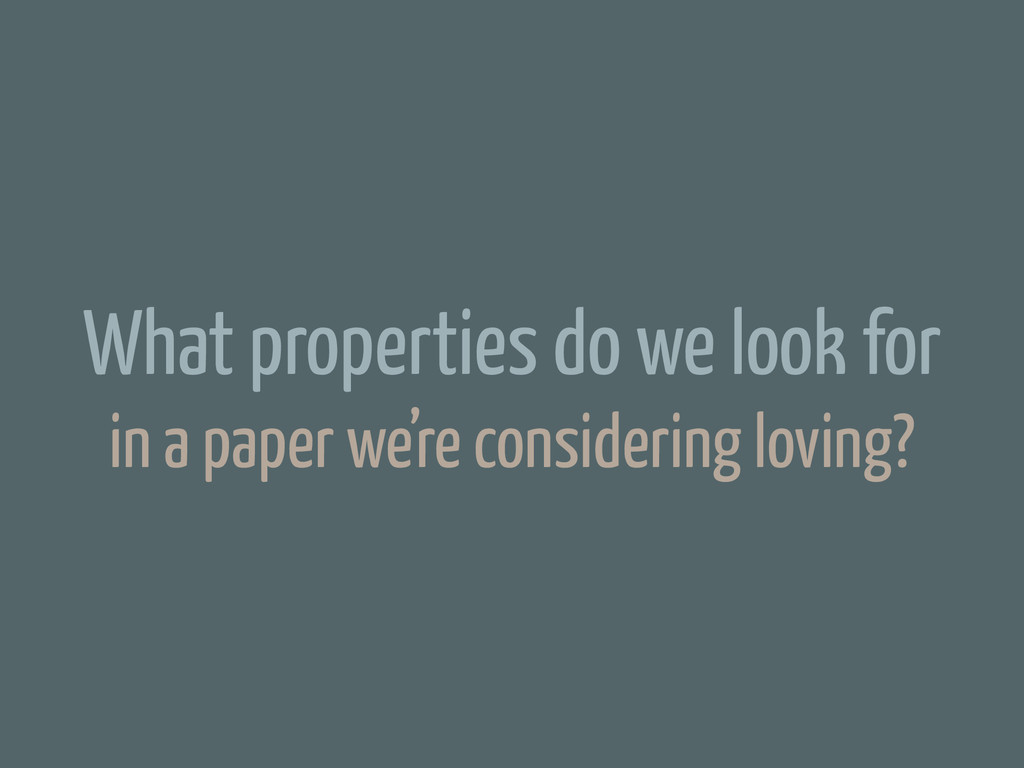 What properties do we look for in a paper we're...