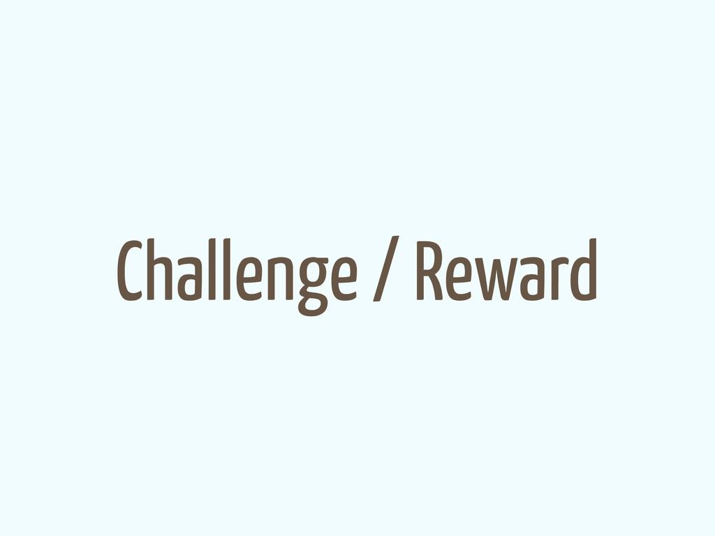 Challenge / Reward