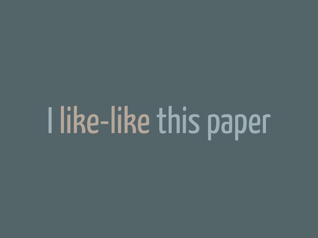 I like-like this paper