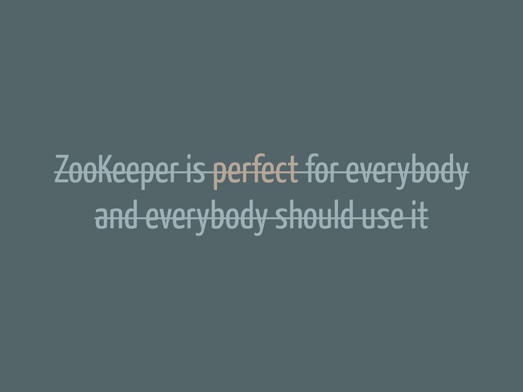 ZooKeeper is perfect for everybody and everybod...